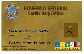 O Cartão da Pouca Vergonha. As despesas daqui não contam na quebradeira do Brasil.